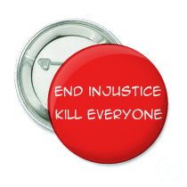 End injustice kill everyone
